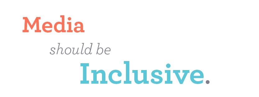 media should be inclusive